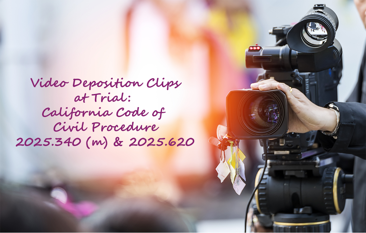 Video Deposition Clips at Trial and the California Code of Civil Procedure