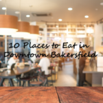 10 places to eat in downtown bakersfield